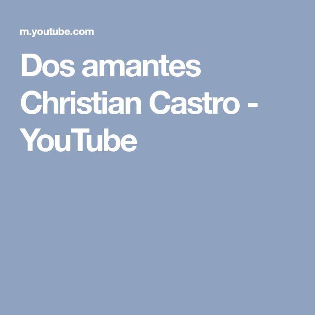 Dos amantes Christian Castro - YouTube