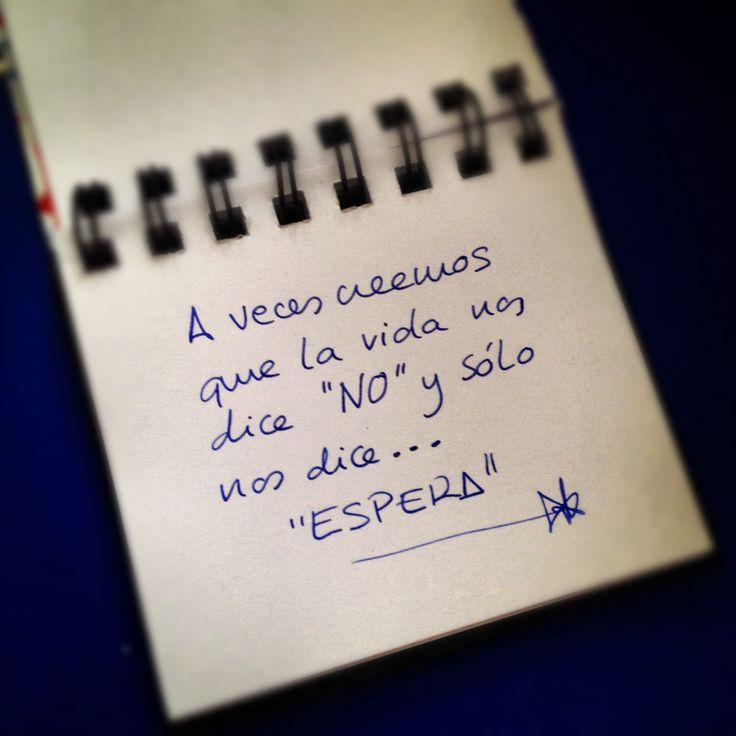 A veces creemos que la vida nos dice NO, y sólo nos dice... ESPERA! Me ESPERAS???