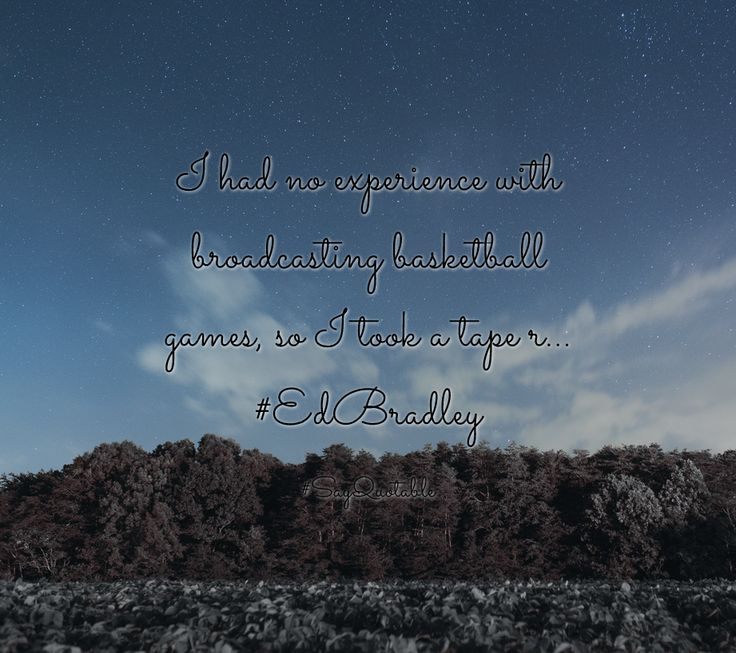 Quotes about I had no experience with broadcasting basketball games, so I took a tape r... #EdBradley   with images background, share as cover photos, profile pictures on WhatsApp, Facebook and Instagram or HD wallpaper - Best quotes