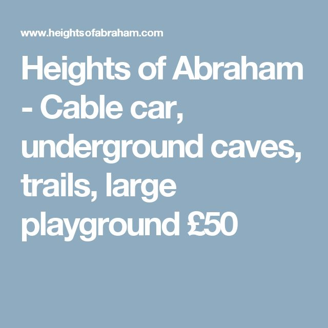 Heights of Abraham - Cable car, underground caves, trails, large playground - £50 - 50 min drive