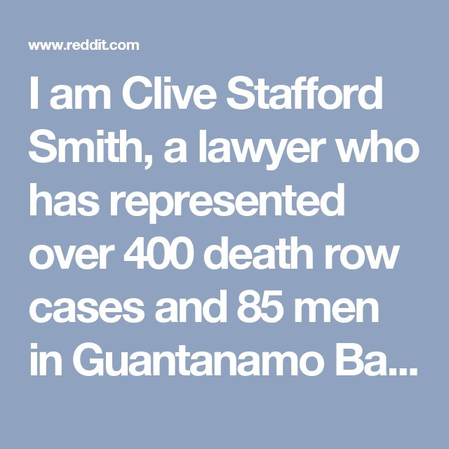 I am Clive Stafford Smith, a lawyer who has represented over 400 death row cases and 85 men in Guantanamo Bay. My latest case is helping free an innocent man framed for Pablo Escobar cartel hit. AMA.