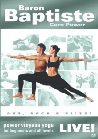 Baron Baptiste Core Power Live!: Power Vinyasa Yoga for Beginners and All Levels DVD ~ Baron Baptiste, http://www.amazon.com/dp/B00019U9UG/ref=cm_sw_r_pi_dp_n4z0rb1W6EK21