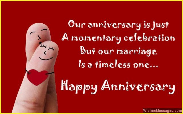 Our anniversary is just a momentary celebration, but our marriage is a timeless one. Happy anniversary. via WishesMessages.com