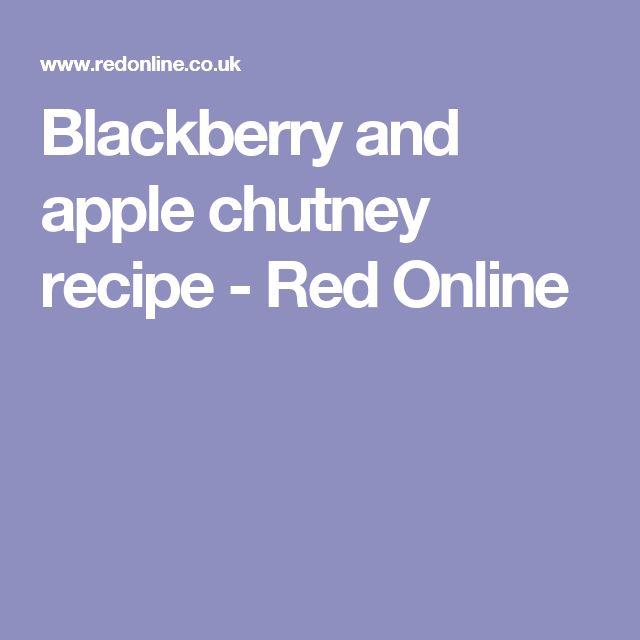 Blackberry and apple chutney recipe - Red Online