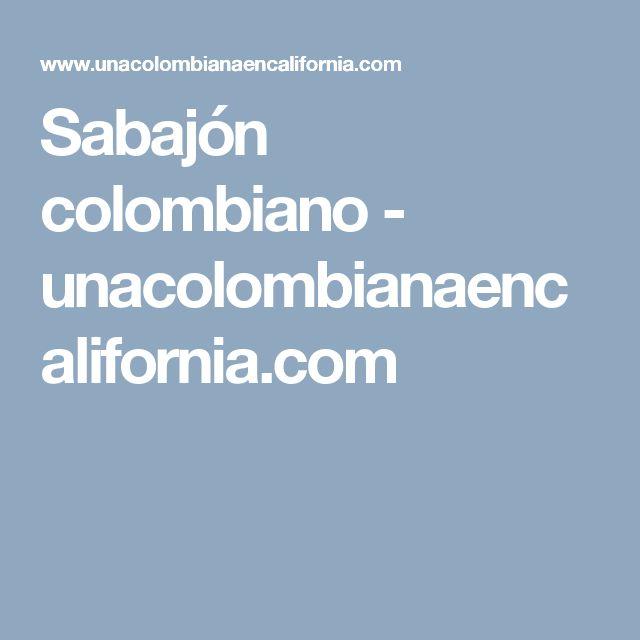 Sabajón colombiano - unacolombianaencalifornia.com