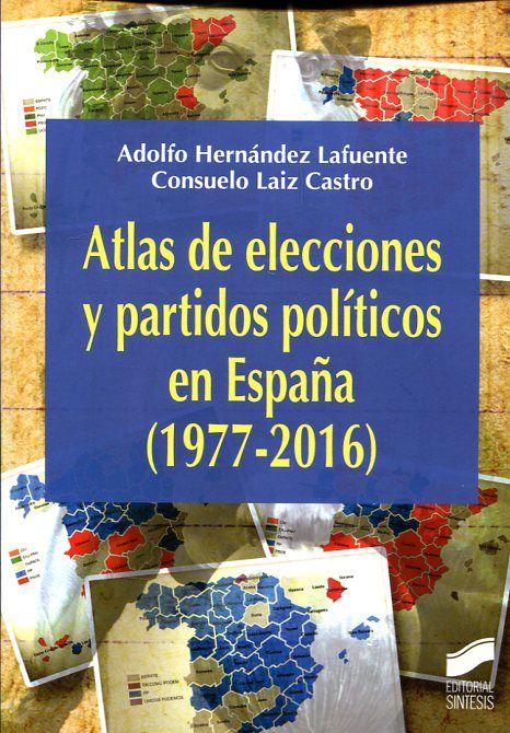 Atlas de elecciones y partidos políticos en España (1977-2016) / Adolfo Hernández Lafuente, Consuelo Laiz Castro. - 2017.