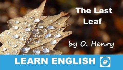 Rövid történet angolul. The Last Leaf by O. Henry. Angol nyelvtanulók számára adaptált változat. A szöveget egyszerre olvashatod és hallgathatod meg.