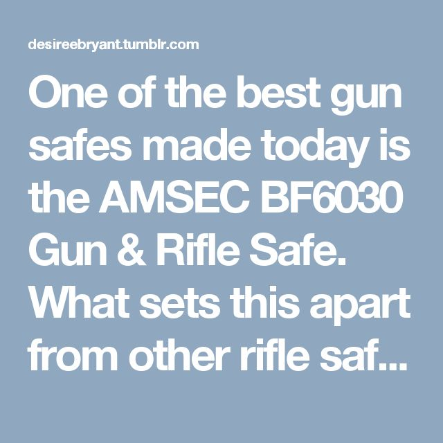 One of the best gun safes made today is the AMSEC BF6030 Gun & Rifle Safe. What sets this apart from other rifle safes is the two inches of concrete composite material injected between the layers of steel, providing a two-hour fire rating. Gun & Rifle safes are heavy duty. This gun safe is 100% made in the USA. The AMSEC BF6030 is 60 inches tall and weighs over 1,000 pounds, deterring any would-be thief from attempting to remove the safe from your home.