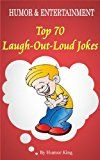 Humor and Entertainment: Top 70 Laugh-Out-Loud Jokes in Daily Life (Humor and Entertainment)