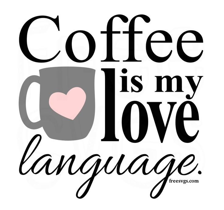 Download Free SVG File Coffee is My Love Language in 2020   Free ...