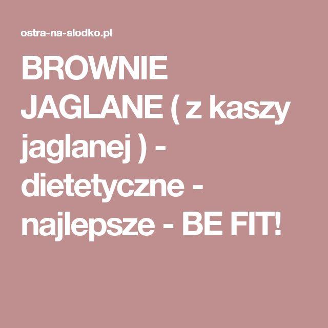 BROWNIE JAGLANE ( z kaszy jaglanej ) - dietetyczne - najlepsze - BE FIT!