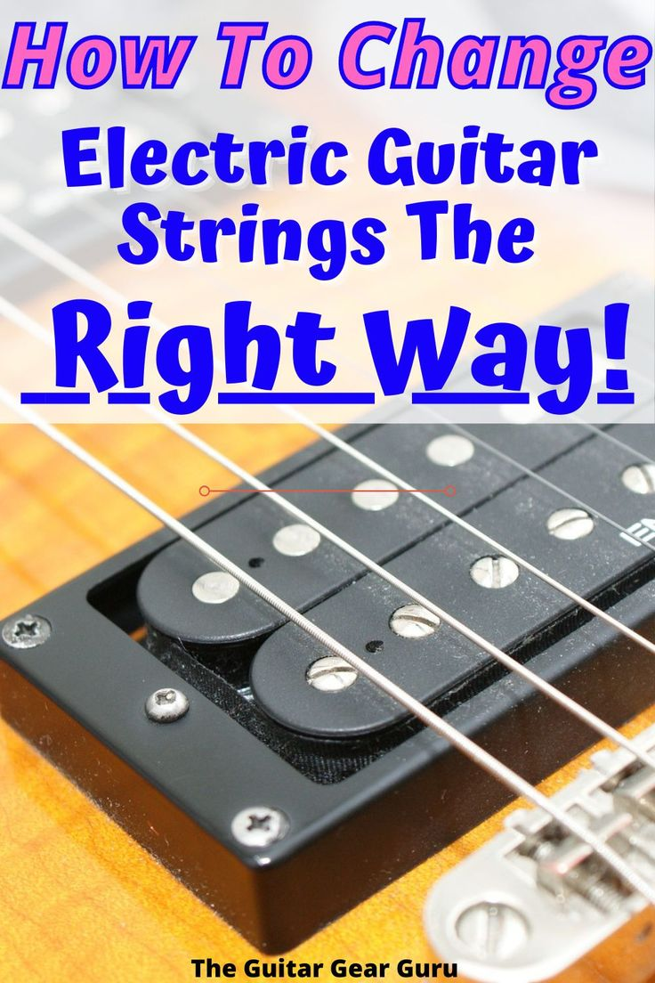 How To Change Electric Guitar Strings The Right Way In 2020 Electric Guitar Strings Guitar Guitar Tutorial