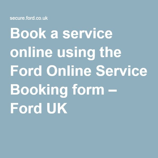 Book a service online using the Ford Online Service Booking form – Ford UK https://secure.ford.co.uk/OSB