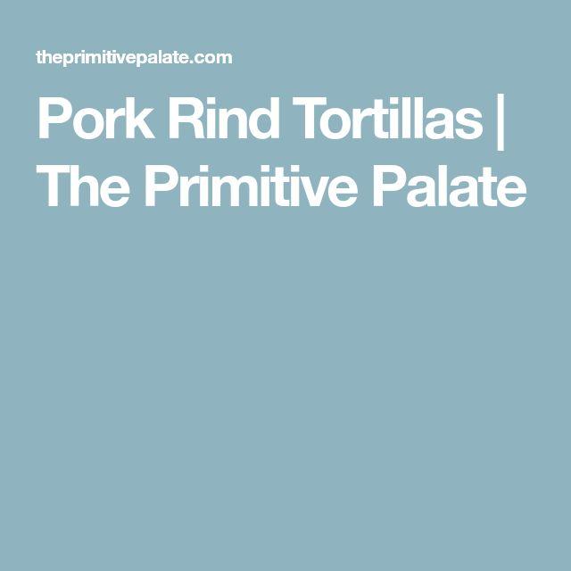 Pork Rind Tortillas | The Primitive Palate