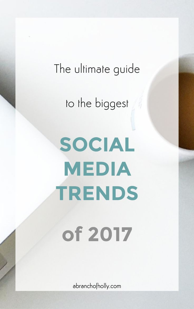 THE ULTIMATE GUIDE TO THE BIGGEST SOCIAL MEDIA TRENDS OF 2017