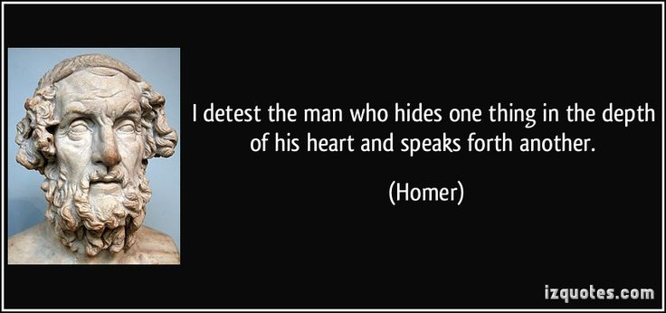 I detest the man who hides one thing in the depth of his heart and speaks forth another. (Homer) #quotes #quote #quotations #Homer