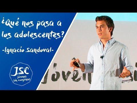 ¿Qué nos pasa a los adolescentes?   Ignacio Sandoval · JSC - YouTube