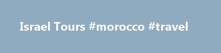 Israel Tours #morocco #travel http://travel.remmont.com/israel-tours-morocco-travel/  #travel to israel # Israel Tours Israel Tours Israel Travel Packages 2015/2016 Take part in an unforgettable journey when you join one of AIT's Israel tours. We offer Christian tours and Jewish tours, as well as short tours, daily Israel tours and much more. From the northern Galilee, through to Jerusalem, Tel Aviv and Eilat […]The post Israel Tours #morocco #travel appeared first on Travel.