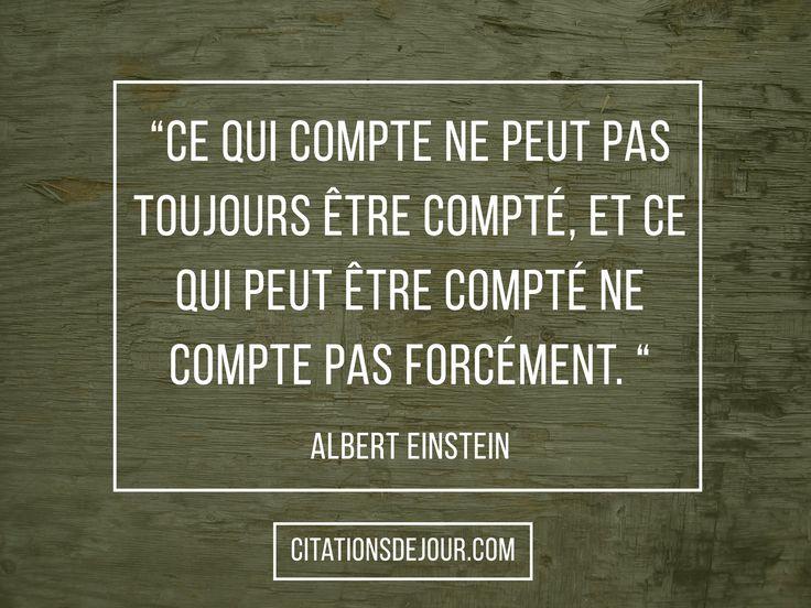 Tout est relatif: Einstein nous offre une très belle citation sur la relativité: « Ce qui compte ne peut pas toujours être compté, et ce qui peut être compté ne compte pas forcément. » Par Albert Einstein.