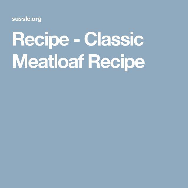 Recipe - Classic Meatloaf Recipe