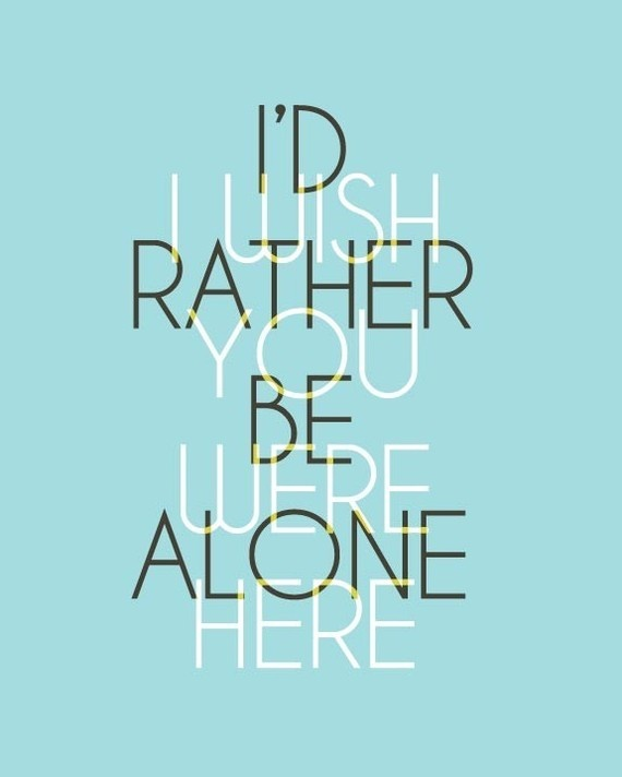I Wish You Were Here, I'd Rather Be Alone, Typography Art, 8x10 Print, by Gingiber on Etsy
