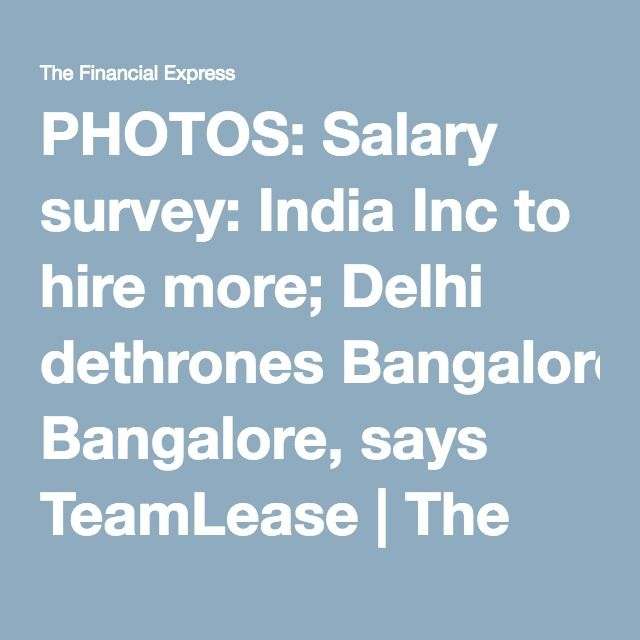 Salary survey: India Inc to hire more; Delhi dethrones Bangalore.
