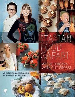 Italian Food Safari by Maeve O'Meara and Guy Grossi