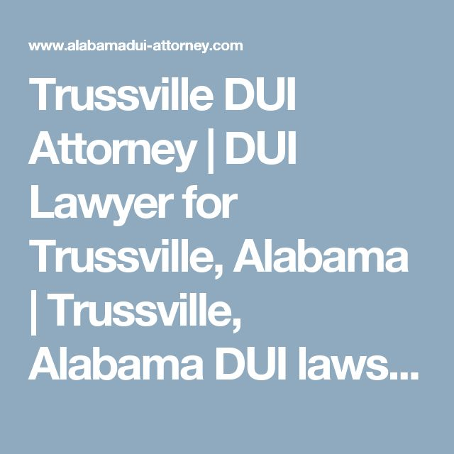 Trussville DUI Attorney | DUI Lawyer for Trussville, Alabama | Trussville, Alabama DUI laws Violation