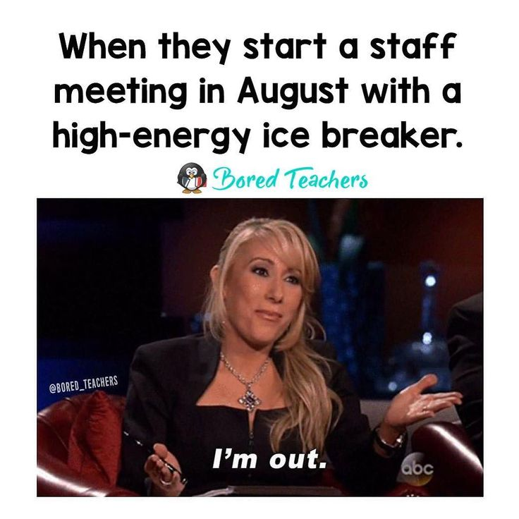 A teacher's face when... they try to start a staff meeting in early August with a high-energy ice breaker .