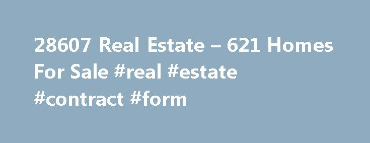 28607 Real Estate – 621 Homes For Sale #real #estate #contract #form http://real-estate.remmont.com/28607-real-estate-621-homes-for-sale-real-estate-contract-form/  #boone nc real estate # 28607 Real Estate Why use Zillow? Zillow helps you find the newest 28607 real estate listings. By analyzing information on thousands of single family homes for sale in 28607, North Carolina and across the United States, we calculate home values (Zestimates) and the Zillow Home Value Price Index. If you're……