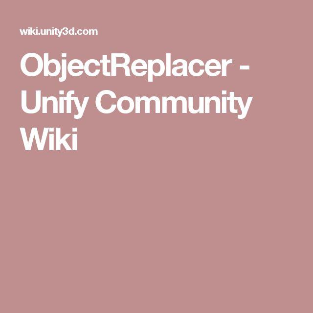 ObjectReplacer - Unify Community Wiki