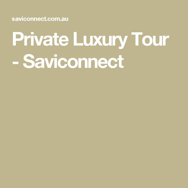 Private Luxury Tour - Saviconnect