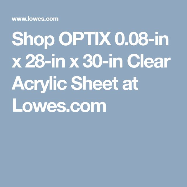 Shop OPTIX 0.08-in x 28-in x 30-in Clear Acrylic Sheet at Lowes.com