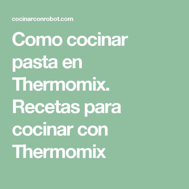 Como cocinar pasta en Thermomix. Recetas para cocinar con Thermomix