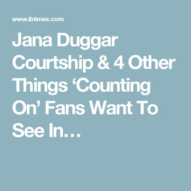 Jana Duggar Courtship & 4 Other Things 'Counting On' Fans Want To See In…