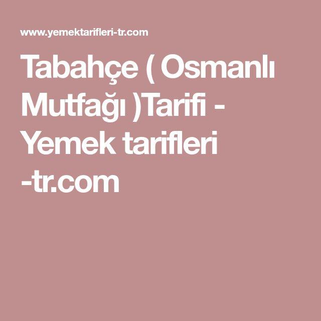 Tabahçe ( Osmanlı Mutfağı )Tarifi - Yemek tarifleri -tr.com