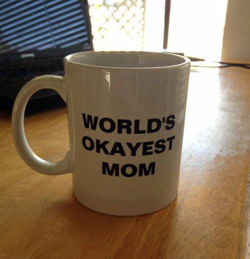 "I totally need this cup! I go from ""I hate you"" to ""You are the coolest mom ever"" day to day!"