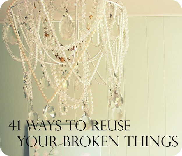 41 Ways To Reuse Your Broken Things. Some of these are really cool... some of these are really not.
