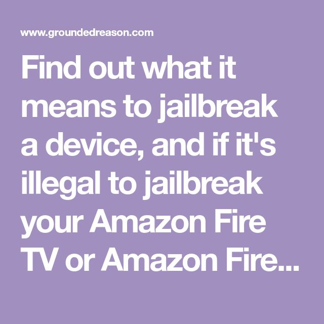 is it illegal to jailbreak amazon fire stick