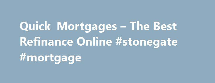 Quick Mortgages – The Best Refinance Online #stonegate #mortgage http://mortgage.remmont.com/quick-mortgages-the-best-refinance-online-stonegate-mortgage/  #quick mortgage calculator # Quick mortgages A small business owner I know has one employee, but four different loans related to its business: an equipment loan, a car loan, a line of business credit and business credit card. Many people do very well with these loans, but others do not and they end up losing their home after crossing…
