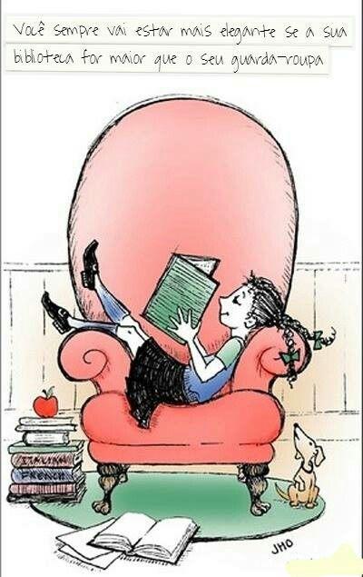 Você sempre vai estar mais elegante se sua biblioteca for maior do que o seu guarda roupas! Translation: You will always be more elegant if your home library is larger than your wardrobe.