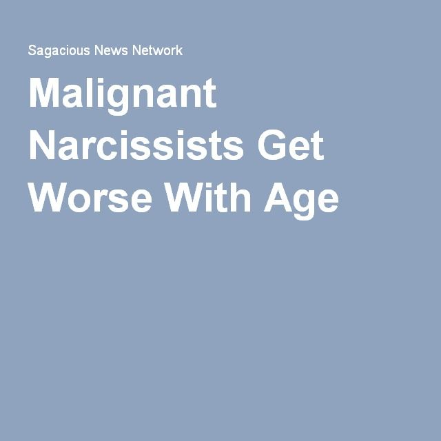 Malignant Narcissists Get Worse With Age