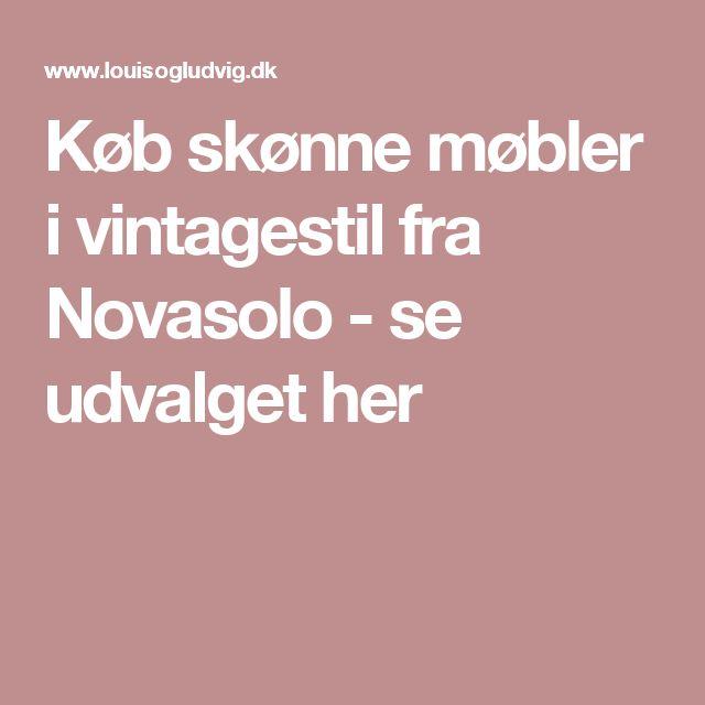 Køb skønne møbler i vintagestil fra Novasolo - se udvalget her