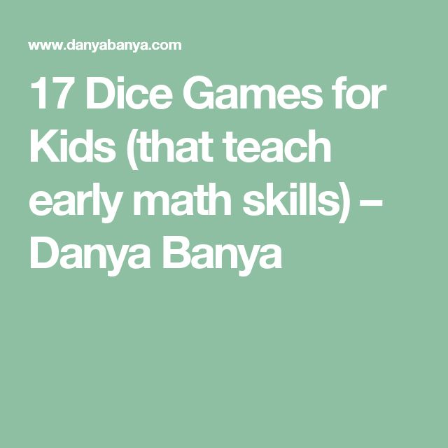 17 Dice Games for Kids (that teach early math skills) – Danya Banya