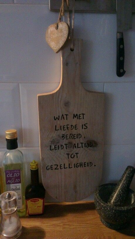 Wat met liefde is bereid, leidt altijd tot gezelligheid. - What is prepared with love, always leads to gezelligheid (fun, cosiness).