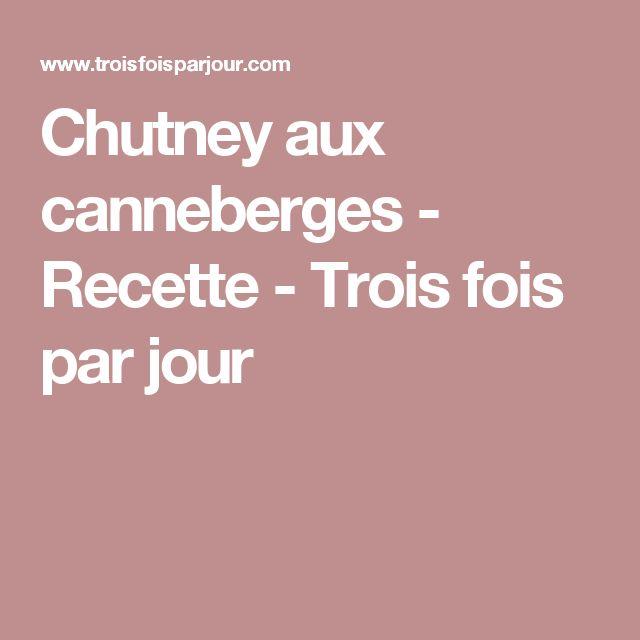 Chutney aux canneberges - Recette - Trois fois par jour