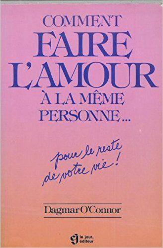 Comment faire l'amour a la meme personne pour le reste de votre vie: Amazon.ca: DAGMAR O'CONNOR: Books