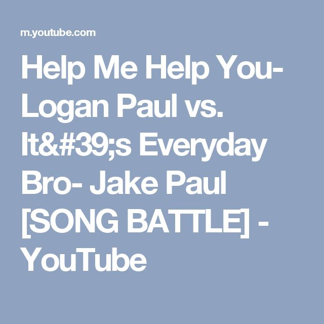 Help Me Help You- Logan Paul vs. It's Everyday Bro- Jake Paul [SONG BATTLE] - YouTube