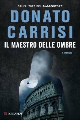 """""""Il maestro delle ombre"""", l'inquietante Roma al buio di Donato Carrisi"""
