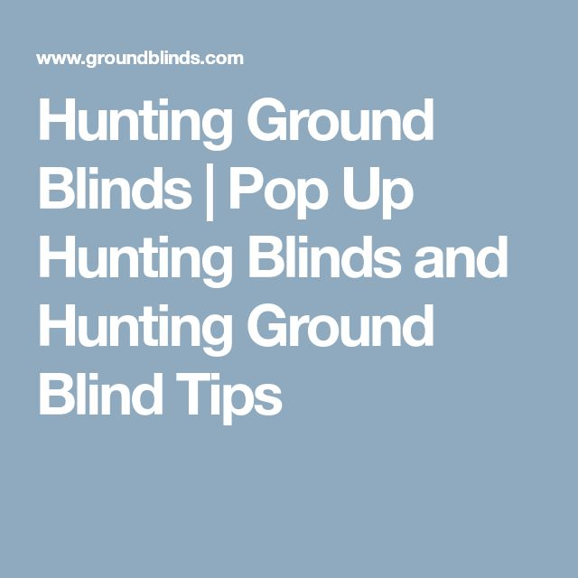 Hunting Ground Blinds | Pop Up Hunting Blinds and Hunting Ground Blind Tips